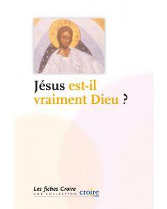 Jésus est-il vraiment Dieu ?