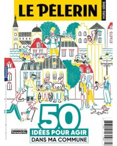 Hors-série le Pèlerin « 50 IDEES POUR AGIR DANS MA COMMUNE »