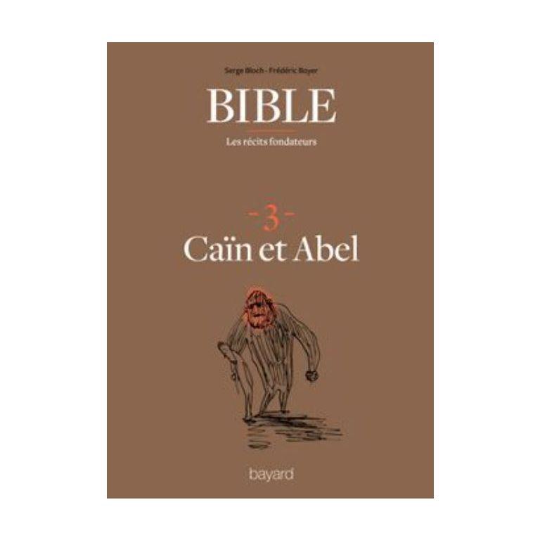 Bible : les récits fondateurs : 3. Caïn et Abel