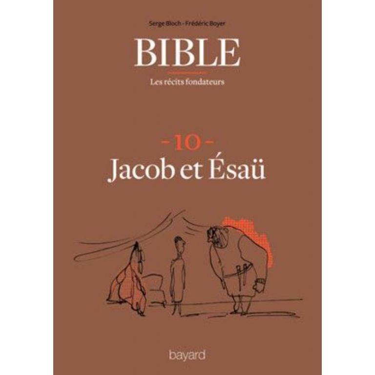 Bible : les récits fondateurs : 10. Jacob et Esaü